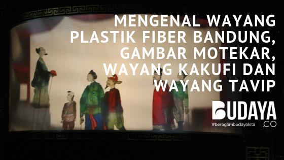 Mengenal Wayang Plastik Fiber Bandung, Gambar Motekar, Wayang Kakufi dan Wayang Tavip