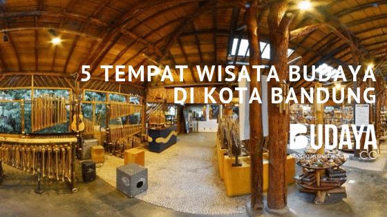 5 Tempat Wisata Budaya di Kota Bandung Yang Wajib Dikunjungi