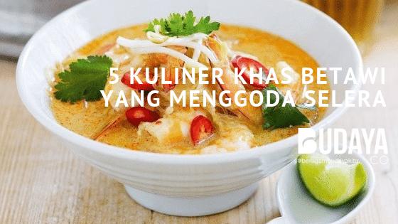 5 Kuliner Khas Betawi yang Menggoda Selera