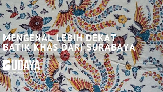 Mengenal Lebih Dekat Batik Khas dari Surabaya