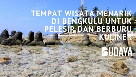 Tempat Wisata Menarik di Bengkulu untuk Pelesir dan Berburu Kuliner